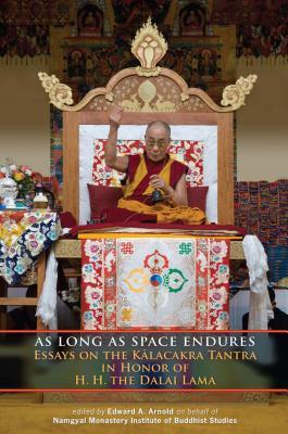 As Long As Space Endures: Essays On The Kalacakra Tantra In Honor Of H.H. The Dalai Lama