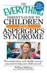 The Everything Parent's Guide to Children with Asperger's Syndrome: The Sound Advice and Reliable Answers You Need to Help Your Child Succeed (Everything Guide)