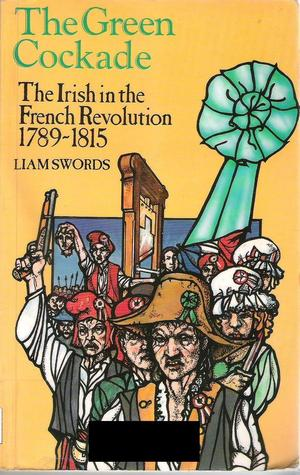 Review The Green Cockade: The Irish In The French Revolution, 1789 1815 PDF by Liam Swords