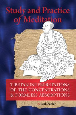 Study and Practice of Meditation: Tibetan Interpretations of the Concentrations and Formless Absorptions