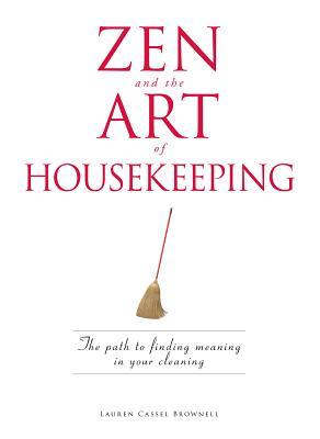 Zen and the Art of Housekeeping: The Path to Finding Meaning in Your Cleaning