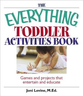 The Everything Toddler Activities Book: Games and Projects That Entertain and Educate