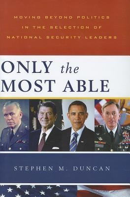 Only the Most Able: Moving Beyond Politics in the Selection of National Security Leaders