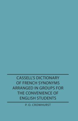 Cassell's Dictionary of French Synonyms Arranged in Groups for the Convenience of English Students