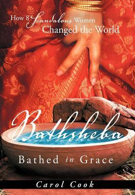 Bathsheba Bathed in Grace: How 8 Scandalous Women Changed the World