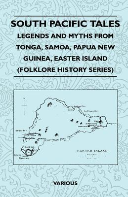 South Pacific Tales - Legends and Myths from Tonga, Samoa, Papua New Guinea, Easter Island (Folklore History Series)