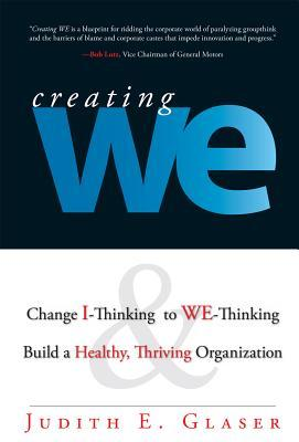 Creating We: Change I-Thinking to We-Thinking and Build a Healthy, Thriving Organization