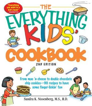 The Everything Kids' Cookbook: From Mac N Cheese to Double Chocolate Chip Cookies - 90 Recipes to Have Some Finger-Lickin Fun