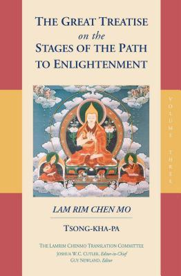 The Great Treatise on the Stages of the Path to Enlightenment: Lam Rim Chen Mo
