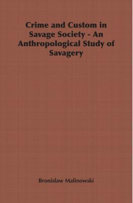 Crime and Custom in Savage Society - An Anthropological Study of Savagery