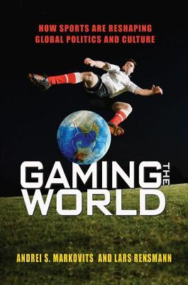 Gaming the World by Andrei S. Markovits