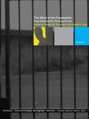 The Mind of the Paedophile: Psychoanalytic Perspectives: Psychoanalytic Perspectives Charles W. Socarides