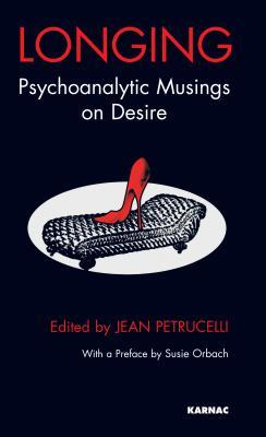 Longing: Psychoanalytic Musings on Desire