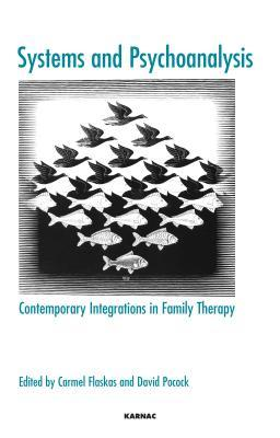 Systems and Psychoanalysis: Contemporary Integrations in Family Therapy: Contemporary Integrations in Family Therapy  by  Carmel Flaskas