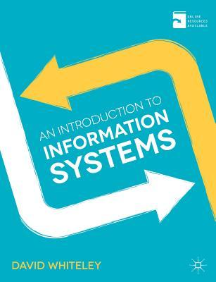 An Introduction to Information Systems: Organisations, Applications, Technology, and Design