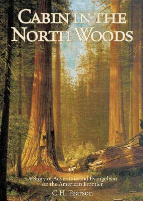 The Cabin in the Northwoods by Charles Henry Pearson
