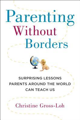 Parenting without borders surprising lessons parents around the world