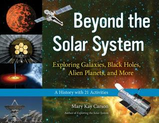 Beyond the Solar System: Exploring Galaxies, Black Holes, Alien Planets, and More; A History with 21 Activities