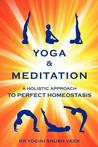 Yoga &amp; Meditation: A Holistic Approach to Perfect Homeostasis. Yogini Shubh Veer