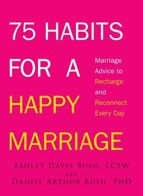 75 habits for a happy marriage marriage advice to recharge and