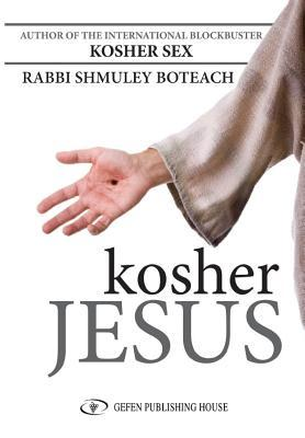 Kosher Jesus by Shmuley Boteach