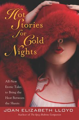 Hot Stories for Cold Nights: All-New Erotic Tales to Bring the Heat Between the Sheets