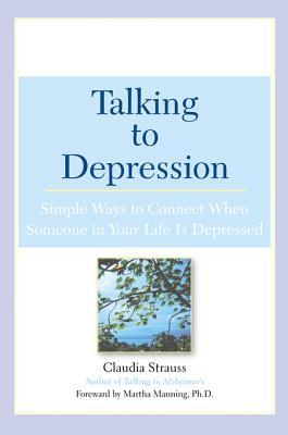 Talking to Depression: Simple Ways to Connect When Someone in Your Lifeis Depressed: Simple Ways to Connect When Someone in Your Life Is Depressed