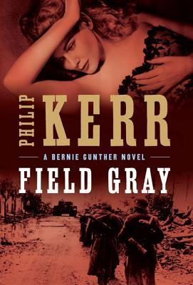 Field Gray (Bernard Gunther, #7)