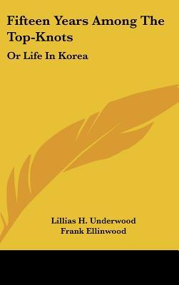 Fifteen Years Among the Top-Knots by Lillias H. Underwood