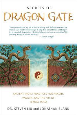 Secrets of Dragon Gate: Ancient Taoist Practices for Health, Wealth, and the Art Ofsexual Yoga