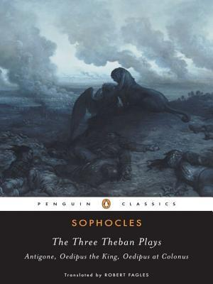 The Three Theban Plays: Antigone, Oedipus the King, Oedipus at Colonus (The Theban Plays #1–3)