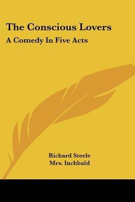 The Conscious Lovers: A Comedy in Five Acts