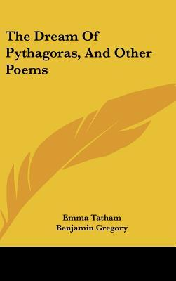 The Dream of Pythagoras, and Other Poems by Emma Tatham
