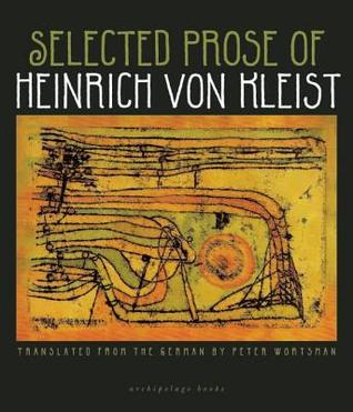Free online download Selected Prose of Heinrich von Kleist PDF by Heinrich von Kleist, Peter Wortsman