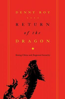 Return of the Dragon: Rising China and Regional Security