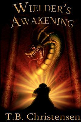 Wielder's Awakening by T.B. Christensen