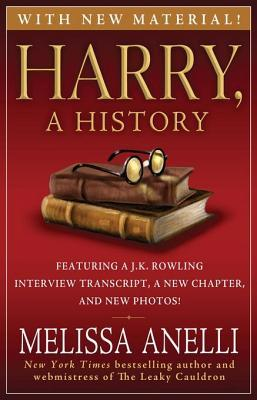 Harry, A History - Now Updated with J.K. Rowling Interview, New Chapter & Photos: The True Story of a Boy Wizard, His Fans, and Life Inside the Harry Potter Phenomenon