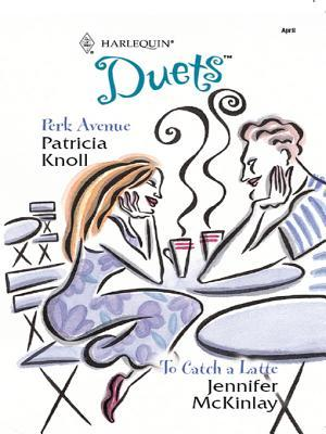 Perk Avenue / To Catch a Latte (Harlequin Duets, #74)