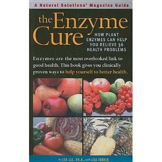 The Enzyme Cure: How Plant Enzymes Can Help You Relieve 36 Health Problems