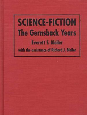 Science Fiction: The Gernsback Years: A Complete Coverage Of The Genre Magazines... From 1926 Through 1936