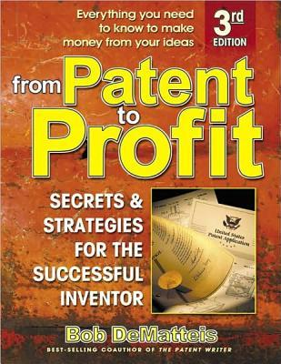 Download From Patent to Profit: Secrets & Strategies for the Successful Inventor by Bob Dematteis FB2