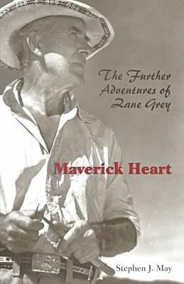 Maverick Heart: The Further Adventures Of Zane Grey