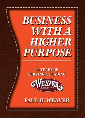 Business with a Higher Purpose: 40 Years of Serving & Leading