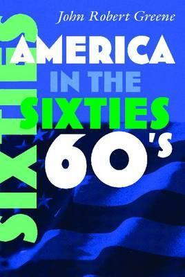 America in the Sixties by John Robert Greene