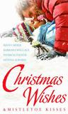 Christmas Wishes & Mistletoe Kisses: With Baby Beneath The Christmas Tree / Magic Under the Mistletoe / Snowbound Cowboy / A Bride for Rocking H Ranch