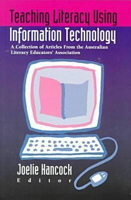 Teaching Literacy Using Information Technology: A Collection of Articles from the Australian Literacy Educators' Association