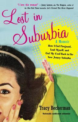 Lost in Suburbia: A Momoir: How I Got Pregnant, Lost Myself, and Got My Cool Back in the New Jersey Suburbs