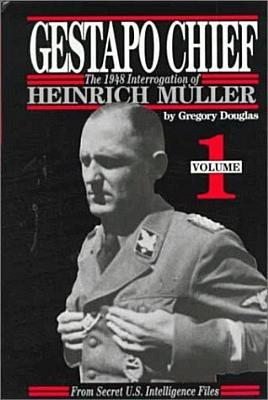 Gestapo Chief: The 1948 Interrogation of Heinrich Muller: From Secret U.S. Intelligence Files ( Volume 1 )