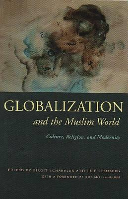 Globalization and the Muslim World by Birgit Schaebler