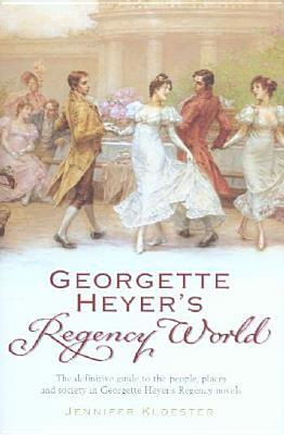 Georgette Heyer's Regency World by Jennifer Kloester